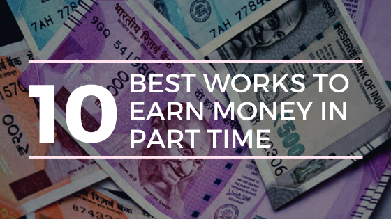 10 Best Works To Earn Money In Part Time