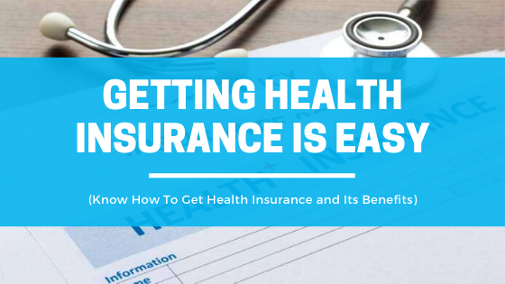 Getting Health Insurance Is Easy